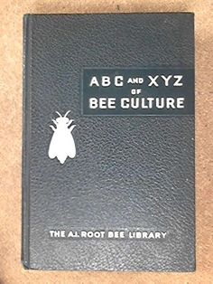 ABC and XYZ of Bee Culture: An Encyclopedia Pertaining to Scientific and Practical Culture of Bees: A.I. Root: Amazon.com: Books