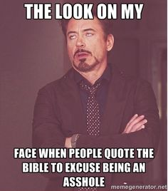 The look on my face when people quote the Bible to excuse being an ...
