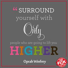 """""""Cerque-se apenas com pessoas que te levam para cima"""" - Oprah Winfrey"""