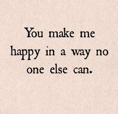 You make me happy in a way no else can.  That ONE reason. hahaha Funny and happy quotes about relationship, marriage and love couple. Tap to see more romantic love valentine couple quotes. - @mobile9 Picture Message