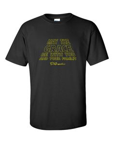 May the Grace be with you - Black T-Shirt via D'Angelus. Click on the image to see more!
