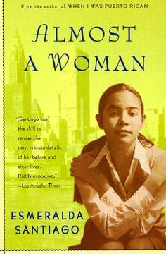"""""""Almost a Woman"""" by Esmeralda Santiago. In her new memoir, the acclaimed author of """"When I Was Puerto Rican"""" continues the riveting chronicle of her emergence from the barrios of Brooklyn to the theaters of Manhattan."""