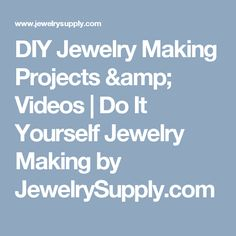 DIY Jewelry Making Projects & Videos | Do It Yourself Jewelry Making by JewelrySupply.com