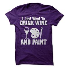 I Just Want To Drink Wine and Paint T Shirts, Hoodies. Get it here ==► https://www.sunfrog.com/Drinking/I-Just-Want-To-Drink-Wine-and-Paint-T-Shirt.html?41382 $19