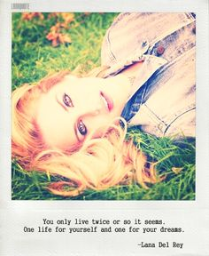 You only live twice or so it seams. One for yourself and twice for your dreams.