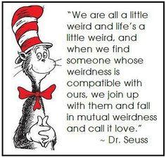 love.  ~ Dr. Seuss