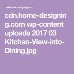 cdn.home-designing.com wp-content uploads 2017 03 Kitchen-View-into-Dining.jpg