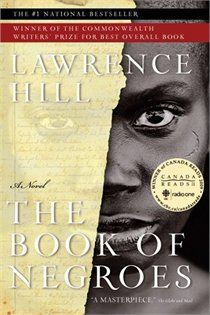 The Book of Negroes: By Lawrence Hill Historical fiction: A sweeping story that transports the reader from a tribal African village to a plantation in the southern United States. Heathers Book, Love Book, This Book, Best Historical Fiction, Books To Read, My Books, Thing 1, Fiction Books, Great Books
