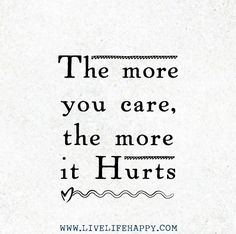 The more you care, the more it hurts.