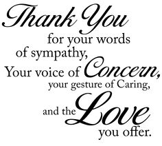 """""""Thank you for your words of sympathy, your voice of concern, your gesture of caring, and the love you offer. Words Of Condolence, Words Of Sympathy, Sympathy Messages, Sympathy Quotes, Sympathy Cards, Thank You Quotes For Support, Thank You Quotes For Coworkers, Thank You Quotes Gratitude, Thank You For Caring"""