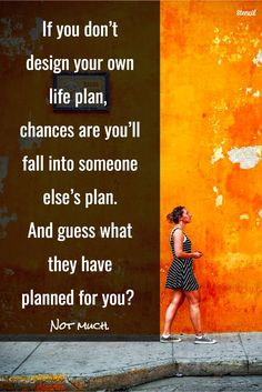If you don't design your own life plan, chances are you'll fall into someone else's plan. And guess what they have planned for you? Not much. thedailyquotes.com
