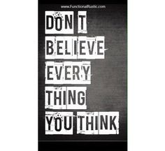 Don't believe every thing you think.  www.FunctionalRustic.com #quote #quoteoftheday #motivation #inspiration #diy #functionalrustic #homestead #rustic #pallet #pallets #rustic #handmade #craft #tutorial #michigan #puremichigan #storage #repurpose #recycle #decor #country #duck #muscovy #barn #strongwoman #success #goals #inspirationalquotes #quotations #strongwomenquotes #smallbusiness #smallbusinessowner #puremichigan #recovery #sober