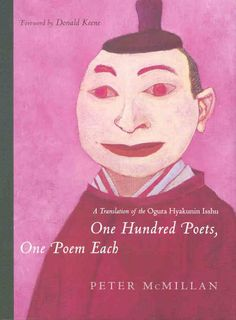 One hundred poets, one poem each [electronic resource] : a translation of the Ogura Hyakunin Isshu / Peter McMillan ; foreword by Donald Keene