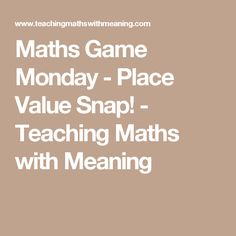 Maths Game Monday - Place Value Snap! - Teaching Maths with Meaning