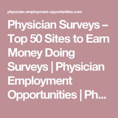Physician Surveys – Top 50 Sites to Earn Money Doing Surveys | Physician Employment Opportunities | Physician Recruiting | Locum Tenens