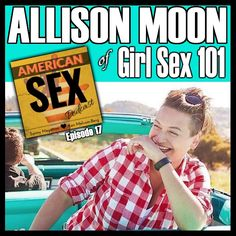 Allison Moon of Girl Sex 101 – Ep 17 American Sex Podcast