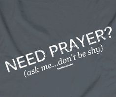 Need Prayer? This would be fun to wear on a mission trip, as a prayer partner on Sundays, or anytime. Prayer Stations, Praying To God, Prayer Warrior, God First, Christian Shirts, Bible Lessons, Meaningful Quotes, Wise Words, Verses
