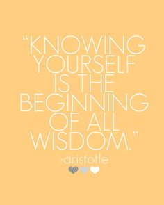 """Knowing yourself is the beginning of all wisdom."" - Aristotle // more quotes and inspiring words on steffywhoelse.blogspot.com"