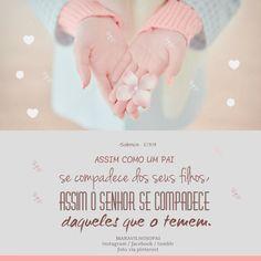 Assim como um pai se compadece de seus filhos, assim o Senhor se compadece daqueles que o temem.  Salmos 103:13  #psalms #salmos #filho #son #senhor #god #Deus #temor #maravilhosopai #pai #dad #rei #king #amor #love #fé #faith #bíbliasagrada #bíblia