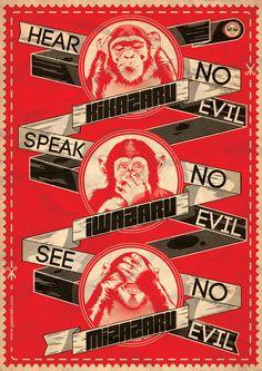Hear no evil, speak no evil, see no evil.