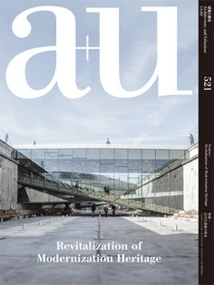 A+U 521: Revitalization of Modernization Heritage | ArchDaily..... i want this!!
