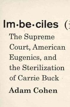 New York Times bestselling author Adam Cohen tells the story in Imbeciles of one of the darkest moments in the American legal tradition: the Supreme Court's decision to champion eugenic sterilization for the greater good of the country.
