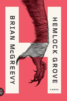 Hemlock Grove, a novel by Brian McGreevy, published by FSG, cover design by Rodrigo Corral.