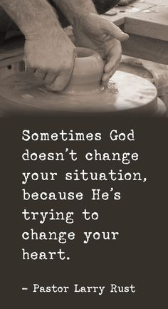Sometimes God doesn't change your situation, because he's trying to change your heart.