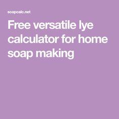 Free versatile lye calculator for home soap making
