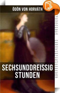 """Sechsunddreißig Stunden    :  Diese Ausgabe von """"Sechsunddreißig Stunden"""" wurde mit einem funktionalen Layout erstellt und sorgfältig formatiert. Ödön von Horváth (1901-1938) war ein auf Deutsch schreibender österreichisch-ungarischer Schriftsteller ungarischer Staatsbürgerschaft. Aus dem Buch: """"Die ganze Geschichte spielt in München. Als Agnes ihren Eugen kennen lernte, da war es noch Sommer. Sie waren beide arbeitslos und Eugen knüpfte daran an, als er sie ansprach. Das war in der Th..."""