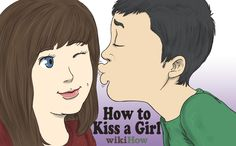 wikiHow to Kiss a Girl -- via wikiHow.com