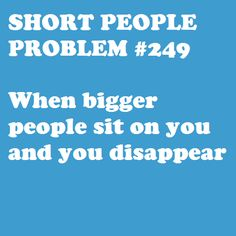 quotes about short people Short People Humor, Short People Quotes, Short People Problems, Big People, Funny People, Short Jokes, Girl Problems Funny, Short Girl Problems, Short Person