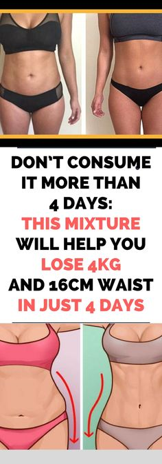 DON'T CONSUME IT MORE THAN 4 DAYS: THIS MIXTURE WILL HELP YOU LOSE 4KG AND 16CM WAIST IN JUST 4 DAYS. Need to know.!! !!!
