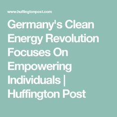 Germany's Clean Energy Revolution Focuses On Empowering Individuals | Huffington Post