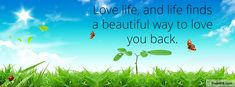 love life and life finds a beautiful way to love you back