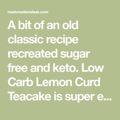A bit of an old classic recipe recreated sugar free and keto. Low Carb Lemon Curd Teacake is super easy to make and a true delight to eat. Almond Recipes, Keto Recipes, Dessert Recipes, Liquorice Recipes, Sugar Free Lemon Curd, Blueberry Bagel, Keto Cereal, Beef Gelatin, Cake Mixture