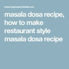 masala dosa recipe, how to make restaurant style masala dosa recipe