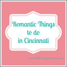 romantic things to do in Cincinnati - we're planning date nights after the Great Homeschool Convention!
