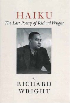 Haiku: The Last Poems of an American Icon: Richard Wright, Julia Wright: 9781611453492: Amazon.com: Books