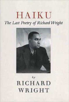 Haiku: The Last Poems of an American Icon: Richard Wright, Julia Wright: 9781611453492: Amazon.com: Books