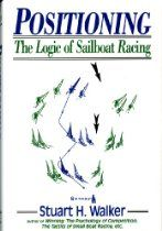 Positioning: The Logic of Sailboat Racing by Stuart H. Walker M. Sailing Books, Sailing Magazine, Sailboat Racing, Small Boats, Used Books, Psychology, Competition, Ebooks, Author