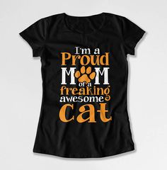 Funny Cat Shirt Cat Mom Shirt Pet Lover Gift For Cat Lover T Shirt Animal Lover TShirt Proud Mom Of A Freakin Awesome Cat Ladies Tee FAT-802