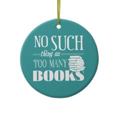 No Such Thing As Too Many Books Christmas Tree Ornaments