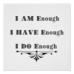 Abundance Quotes - I am enough, I have enough, I do enough.