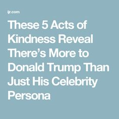 These 5 Acts of Kindness Reveal There's More to Donald Trump Than Just His Celebrity Persona