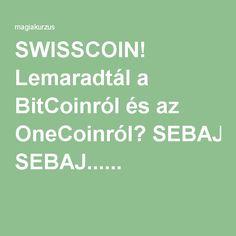 SWISSCOIN! Lemaradtál a BitCoinról és az OneCoinról? SEBAJ......