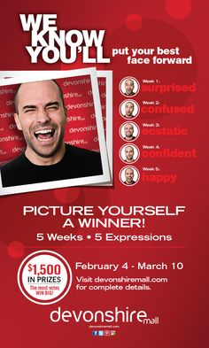 We Know You'll Put Your Best Face Forward!  Enter the Devonshire Mall PICTURE YOURSELF A WINNER! contest to win your share of $1,500 in prizes.  For more information go to http://www.devonshiremall.com/home3/