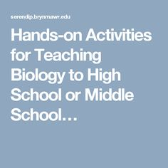 Hands-on Activities for Teaching Biology to High School or Middle School…