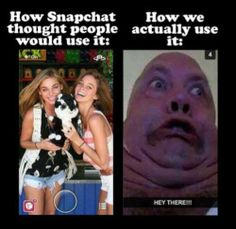 Snap chat. How is was supposed to be used versus how it is actually used.
