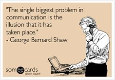 The single biggest problem in communication is the illusion that it has taken place. George Bernard Shaw  #businesscommunication #businessnetworking